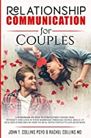 Relationship Communication for Couples: A Workbook on How to Strengthen Connection, Intimacy and Love in Your Marriage Through Couple Skills. It Includes Exercises on How to Deal with Conflicts and Questions.