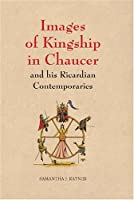 Images of Kingship in Chaucer and his Ricardian Contemporaries (Chaucer Studies) by Samantha J. Rayner(2008-09-18)