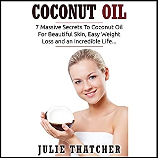 Coconut Oil: 7 Massive Secrets to Coconut Oil for Beautiful Skin, Easy Weight Loss and an Incredible Life... cover art