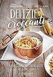 Delizie croccanti. Crumble, panature e altre ricette che fanno... croc!