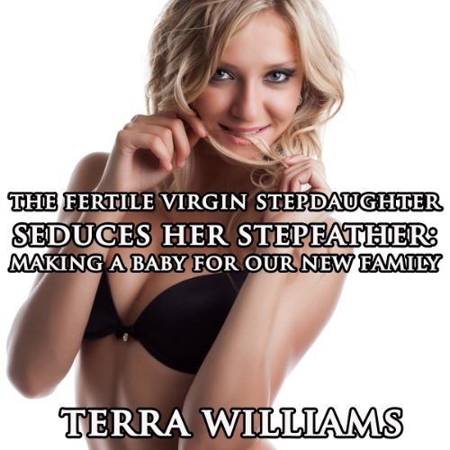 The Fertile Virgin Stepdaughter Seduces Her Stepfather audiobook cover art