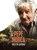 Pepe Mujica: Una vita suprema