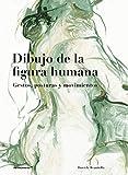 Dibujo De La Figura humana. Gestos, posturas y movimientos (2ª Edición)...