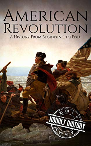 American Revolution: A History From Beginning to End (George Washington - Benjamin Franklin - Benedict Arnold - John Hancock - Thomas Jefferson - Lafayette)