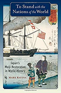 To Stand with the Nations of the World: Japan's Meiji Restoration in World History