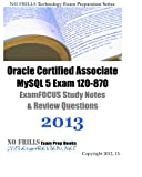 Oracle Certified Associate MySQL 5 Exam 1Z0-870 ExamFOCUS Study Notes & Review Questions 2013