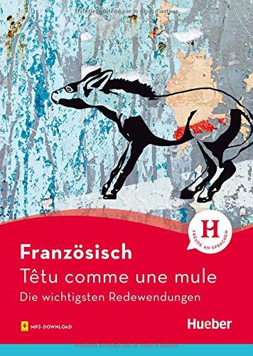 Französisch – Têtu comme une mule: Die wichtigsten Redewendungen / Buch mit Audios online
