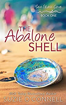 The Abalone Shell (Sea Glass Cove Book 1) by [Suzie O'Connell]
