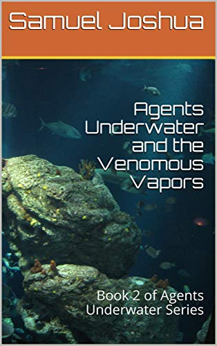 Agents Underwater and the Venomous Vapors: Book 2 of Agents Underwater Series (English Edition)