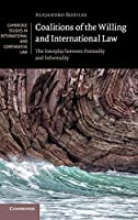 Coalitions of the Willing and International Law: The Interplay between Formality and Informality (Cambridge Studies in International and Comparative Law, Series Number 135)