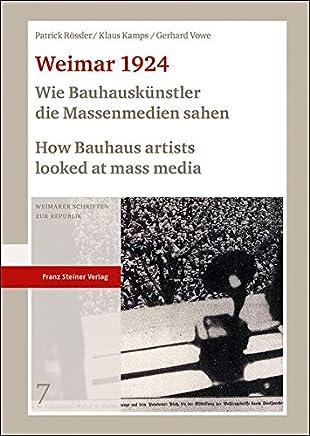 Weimar 1924: Wie Bauhauskünstler die Massenmedien sahen / How Bauhaus artists looked at mass media: Die Meistermappe zum Geburtstag von Walter Gropius ... masters gift portfolio for Walter Gropius