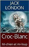 Croc-Blanc - Mi-chien et mi-loup - Format Kindle - 0,99 €