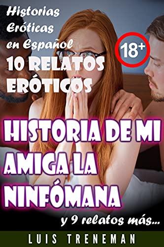 Historia de mi amiga la ninfómana: 10 relatos eróticos en español (Esposo Cornudo, Esposa caliente, Humillación, Fantasía erótica, Sexo Interracial, parejas liberales, Infidelidad Consentida)