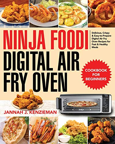 Ninja Foodi Digital Air Fry Oven Cookbook for Beginners: Delicious, Crispy & Easy-to-Prepare Digital Air Fry Oven Recipes for Fast & Healthy Meals