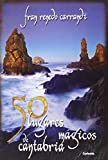 50 Lugares Mágicos De Cantabria: 9 (Viajar)