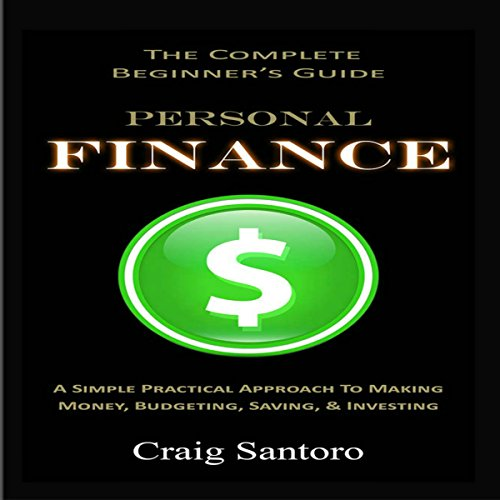 Personal Finance: The Complete Beginner's Guide     A Simple Practical Approach to Making Money, Budgeting, Saving & Investing              By:                                                                                                                                 Craig Santoro                               Narrated by:                                                                                                                                 Steve Rausch                      Length: 1 hr and 34 mins     1 rating     Overall 5.0