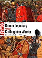 Roman Legionary Versus Carthaginian Warrior: Second Punic War 217-206 BC (Combat)