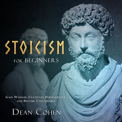 Stoicism for Beginners: Gain Wisdom, Cultivate Perseverance, and Become Unflappable audiobook cover art