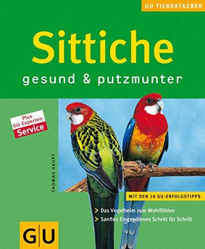 Sittiche gesund & putzmunter: Das Vogelheim zum Wohlfühlen. Sanftes Eingewöhnen Schritt für Schritt.
