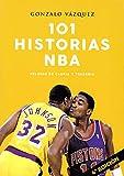 101 historias NBA. Relatos de gloria y tragedia (Baloncesto para leer)