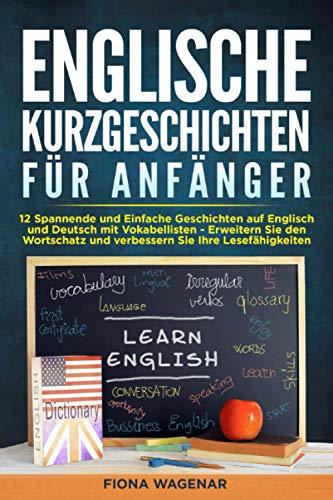 Englische Kurzgeschichten für Anfänger: 12 Spannende und Einfache Geschichten auf Englisch und Deutsch mit Vokabellisten