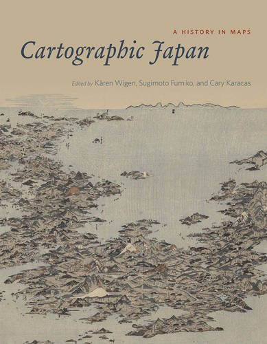 [Cartographic Japan: A History in Maps] [By: Wigen, Karen] [March, 2016]