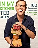 In My Kitchen: 100 Recipes and Discoveries for Passionate Cooks: A Cookbook