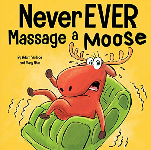 Never EVER Massage a Moose: A Funny, Rhyming Read Aloud Story Kid's Picture Book (English Edition)