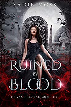 Ruined by Blood (The Vampires' Fae Book 3) by [Sadie Moss]