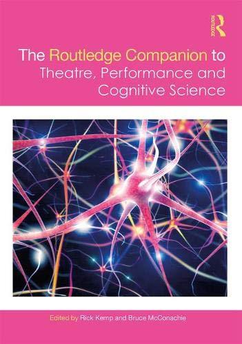 The Routledge Companion to Theatre, Performance and Cognitive Science (Routledge Theatre &  Performance Companions)
