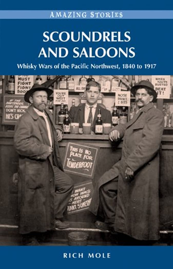 休暇疎外する散らすScoundrels and Saloons: Whisky Wars of the Pacific Northwest 1840-1917 (Amazing Stories) (English Edition)