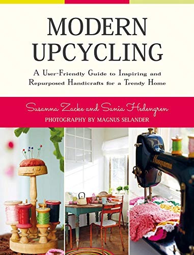 Modern Upcycling: A User-Friendly Guide to Inspiring and Repurposed Handicrafts for a Trendy Home by [Susanna Zacke, Sania Hedengren]