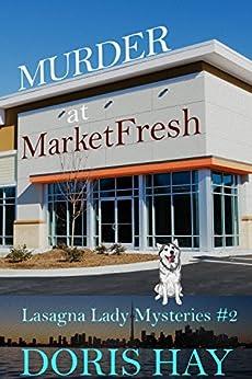 Murder at MarketFresh (Lasagna Lady Mysteries Book 2) by [Doris Hay]