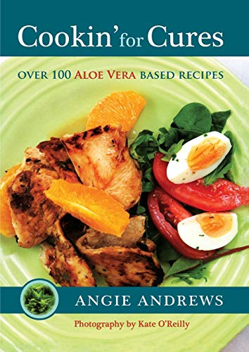 Cookin' for Cures: Over 100 Aloe vera based recipes