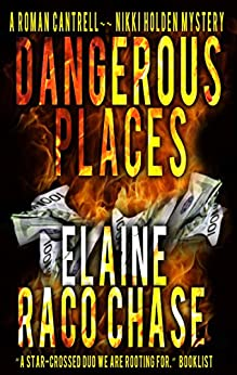 Dangerous Places (A Roman Cantrell - Nikki Holden Mystery Book 1) by [Elaine Raco Chase]