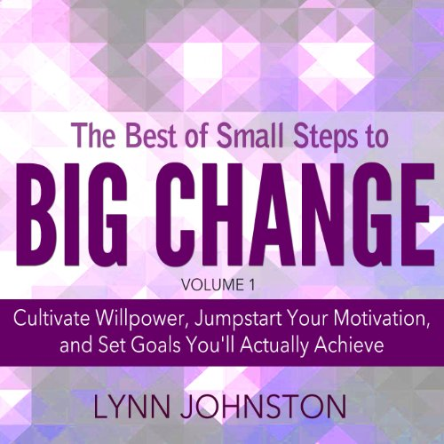 The Best of Small Steps to Big Change     Volume 1              By:                                                                                                                                 Lynn Johnston                               Narrated by:                                                                                                                                 Gayle Ambrielle Loflin                      Length: 4 hrs and 12 mins     1 rating     Overall 5.0