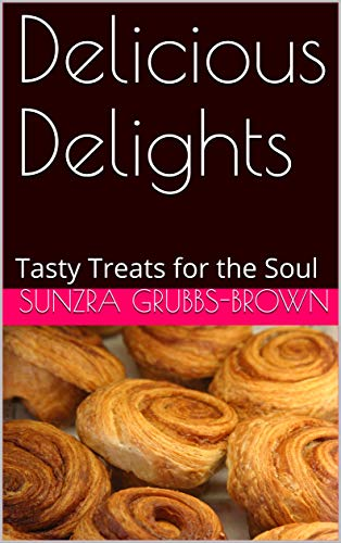 Delicious Delights: Tasty Treats for the Soul (English Edition)