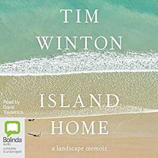 Island Home     A Landscape Memoir              By:                                                                                                                                 Tim Winton                               Narrated by:                                                                                                                                 David Tredinnick                      Length: 5 hrs and 2 mins     63 ratings     Overall 4.2