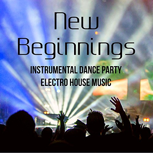 New Beginnings - Instrumental Dance Party Electro House Music for Explosion Game Lightweight Christmas Vacation End of Year
