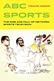 ABC Sports: The Rise and Fall of Network Sports Television (Sport in World History Book 4)
