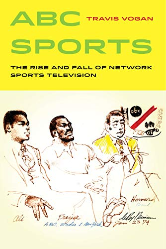ABC Sports: The Rise and Fall of Network Sports Television (Sport in World History...
