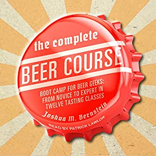 The Complete Beer Course     Boot Camp for Beer Geeks: From Novice to Expert in Twelve Tasting Classes              By:                                                                                                                                 Joshua M. Bernstein                               Narrated by:                                                                                                                                 Patrick Lawlor                      Length: 13 hrs and 17 mins     5 ratings     Overall 4.2