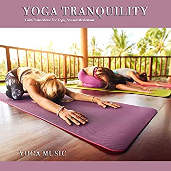 Yoga Tranquility: Calm Piano Music For Yoga, Spa and Meditation