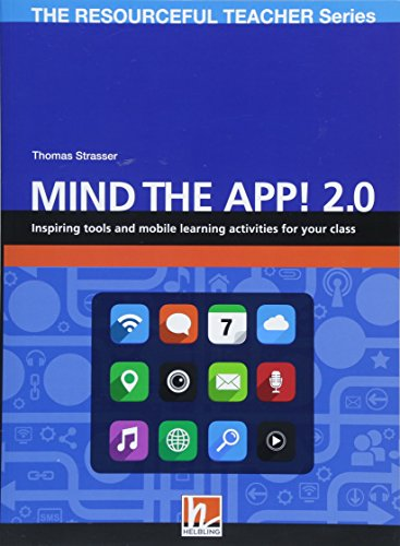 Mind the App! 2.0: Inspiring internet tools and activities to engage your students (The Resoureful Teacher Series) [Lingua inglese]