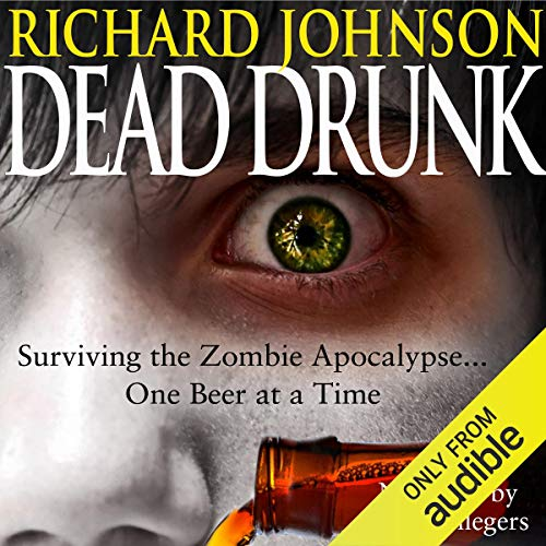 Dead Drunk: Surviving the Zombie Apocalypse... One Beer at a Time cover art