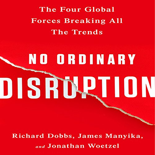No Ordinary Disruption     The Four Global Forces Breaking All the Trends              By:                                                                                                                                 Richard Dobbs,                                                                                        James Manyika,                                                                                        Jonathan Woetzel                               Narrated by:                                                                                                                                 Grover Gardner                      Length: 8 hrs and 18 mins     85 ratings     Overall 4.1