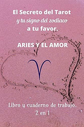 El secreto del tarot y tu signo del zodiaco a tu favor: Aries y el amor Libro y cuaderno de trabajo