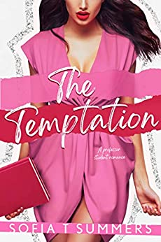 The Temptation: A Professor Student Romance (Forbidden First Times) by [Sofia T Summers]