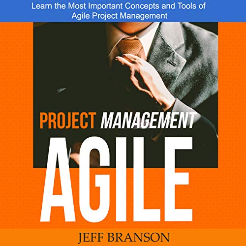 Agile Project Management: Learn the Most Important Concepts and Tools of Agile Project Management audiobook cover art