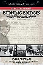 Burning Bridges: America's 20-Year Crusade To Deport Labor Leader Harry Bridges